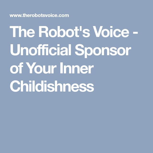 The Robot's Voice - Unofficial Sponsor of Your Inner Childishness
