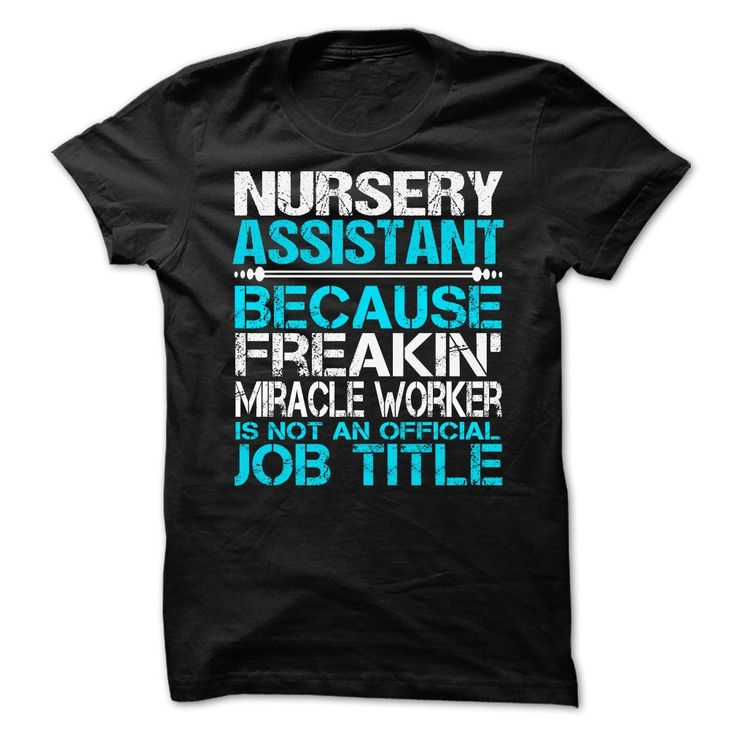 Nursery Assistant Because Freaking Miracle Worker Isn't An Official Job Title T-Shirt, Hoodie Nursery Assistant