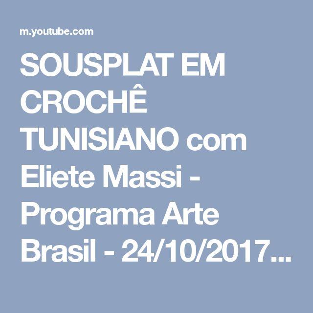 SOUSPLAT EM CROCHÊ TUNISIANO com Eliete Massi - Programa Arte Brasil - 24/10/2017 - YouTube