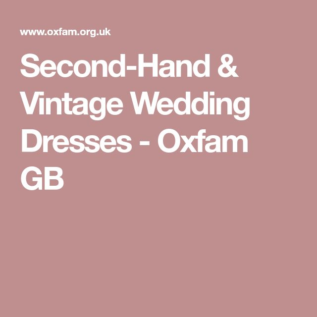 Second-Hand & Vintage Wedding Dresses - Oxfam GB