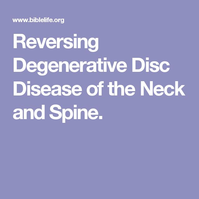 Reversing Degenerative Disc Disease of the Neck and Spine.
