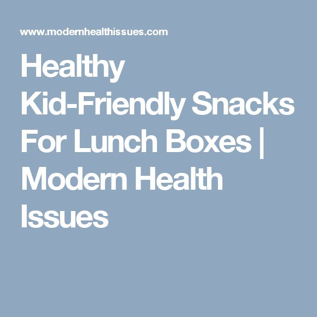 Healthy Kid-Friendly Snacks For Lunch Boxes | Modern Health Issues
