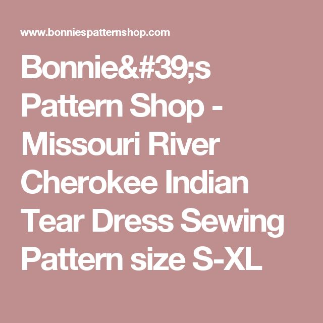 Bonnie's Pattern Shop - Missouri River Cherokee Indian Tear Dress Sewing Pattern size S-XL