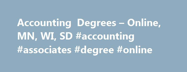 Accounting Degrees – Online, MN, WI, SD #accounting #associates #degree #online http://new-jersey.remmont.com/accounting-degrees-online-mn-wi-sd-accounting-associates-degree-online/  # Accounting Degrees Accounting Programs Accounting is essential in all organizations. Financial health and transparency are top priorities in business. An accounting degree can open up a range of opportunities as skilled employees are in demand.* The accounting field involves analyzing, interpreting and…