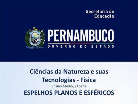 Ciências da Natureza e suas Tecnologias - Física Ensino Médio, 2ª Série ESPELHOS PLANOS E ESFÉRICOS.>