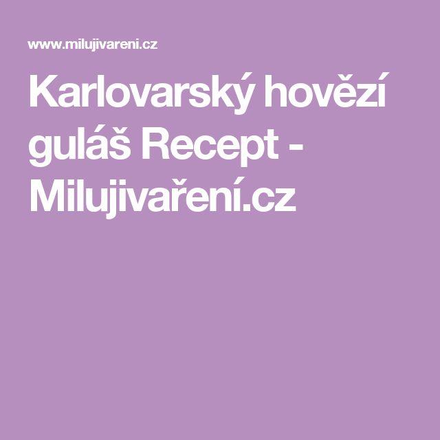 Karlovarský hovězí guláš Recept - Milujivaření.cz