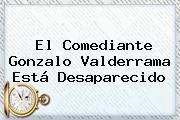 http://tecnoautos.com/wp-content/uploads/imagenes/tendencias/thumbs/el-comediante-gonzalo-valderrama-esta-desaparecido.jpg Gonzalo Valderrama. El comediante Gonzalo Valderrama está desaparecido, Enlaces, Imágenes, Videos y Tweets - http://tecnoautos.com/actualidad/gonzalo-valderrama-el-comediante-gonzalo-valderrama-esta-desaparecido/