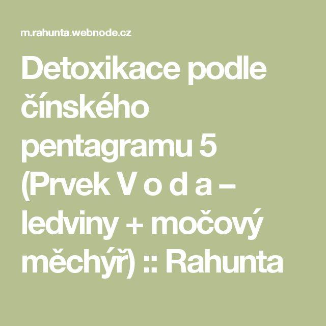 Detoxikace podle čínského pentagramu 5 (Prvek V o d a – ledviny + močový měchýř) :: Rahunta