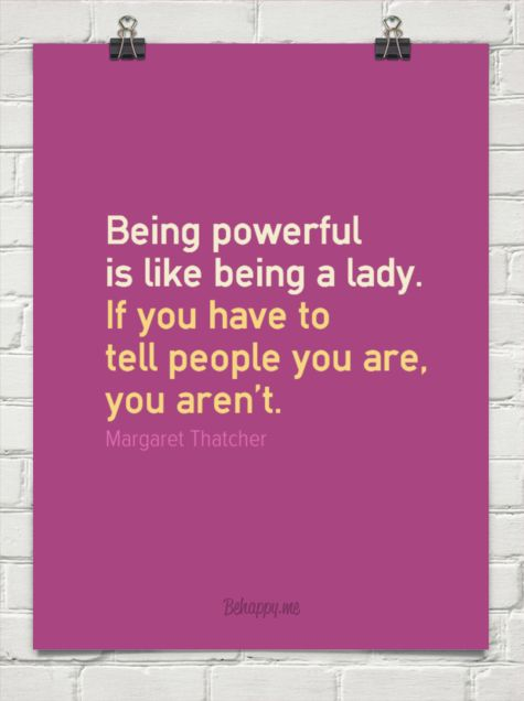 Being powerful is like being a lady by Margaret Thatcher #26089