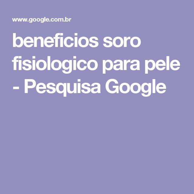 beneficios soro fisiologico para pele - Pesquisa Google