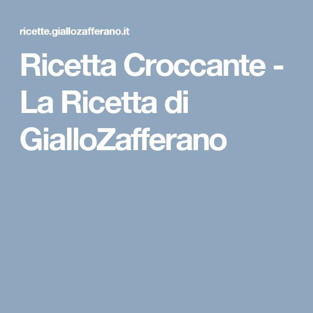 Ricetta Croccante - La Ricetta di GialloZafferano