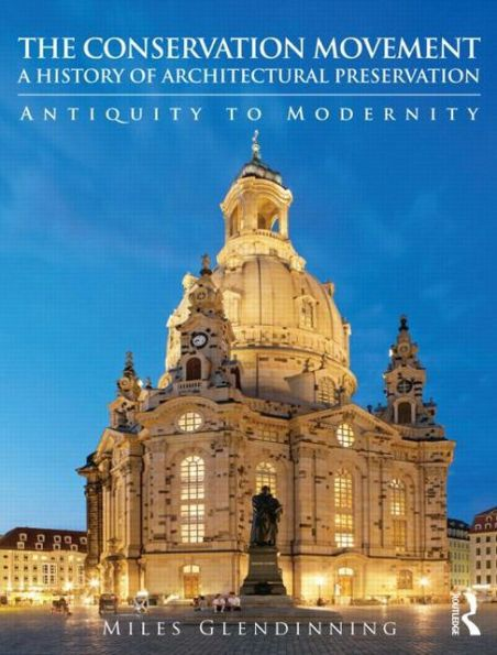 The Conservation Movement: A History of Architectural Preservation: Antiquity to Modernity