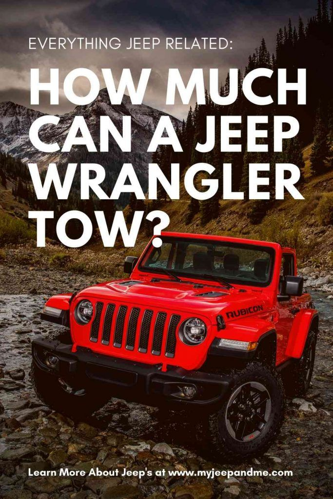Towing Capacity How Much Can A Jeep Wrangler Tow Yj Tj Tju Lj Jk Jku Jl And Jl Unlimited Jeep Wrangler Jeep Jeep Concept