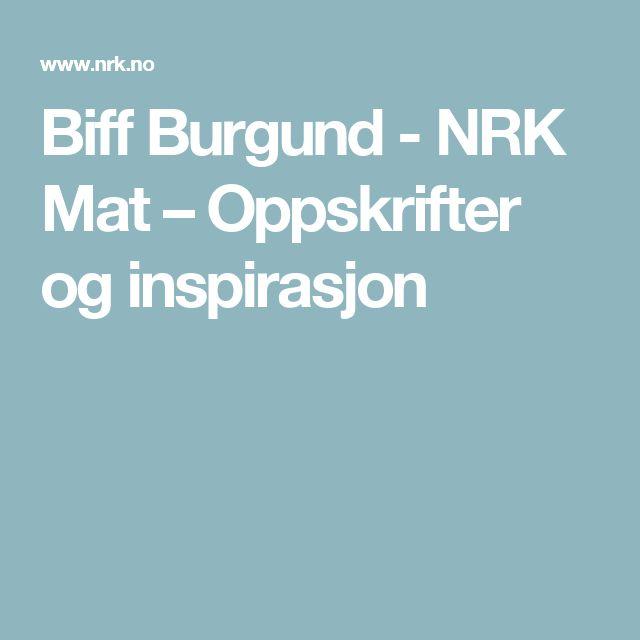 Biff Burgund - NRK Mat – Oppskrifter og inspirasjon