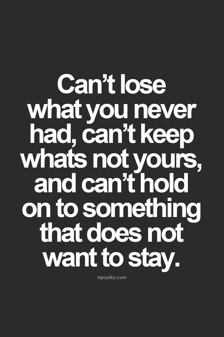 """Can t lose what you never had can t keep what s not"