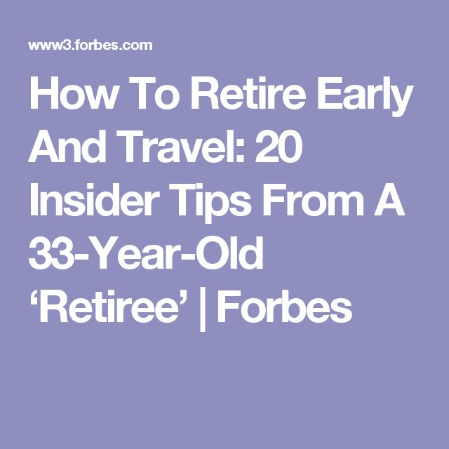 How To Retire Early And Travel: 20 Insider Tips From A 33-Year-Old 'Retiree'   Forbes