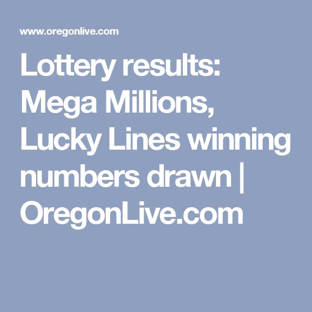 Lottery results: Mega Millions, Lucky Lines winning numbers drawn | OregonLive.com