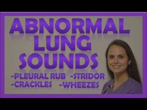 Lung Sounds (Abnormal) Crackles (Rales) Wheezes (Rhonchi) Stridor Pleura...