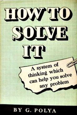 How to Solve It - Wikipedia    for math, software & web development