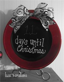 "plate painted red with chalk board paint on inside, paint ""days until christmas"" add a bow and place in a plate stand."