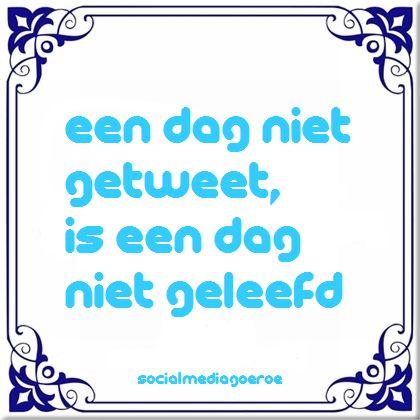 Een dag niet getweet... #socialmedia #spreuk