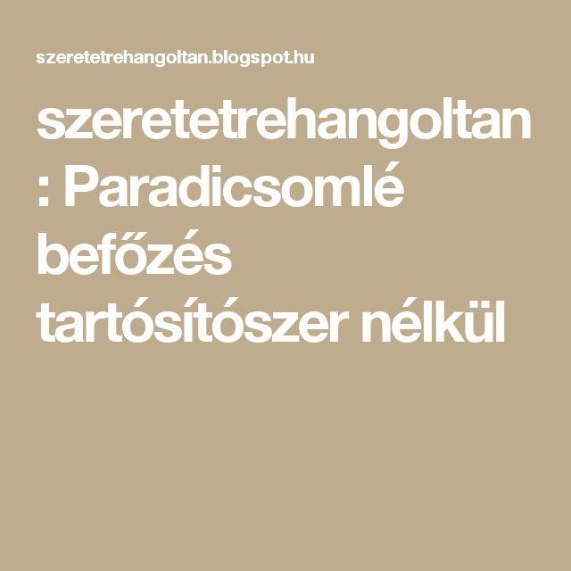 szeretetrehangoltan: Paradicsomlé befőzés tartósítószer nélkül
