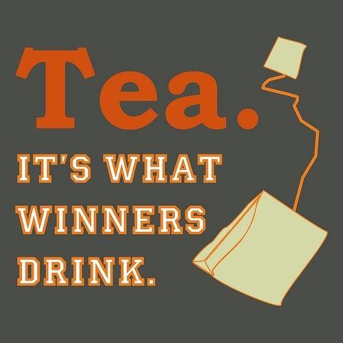 Tea. It's What Winners Drink: Drink more tea. Be a winner.