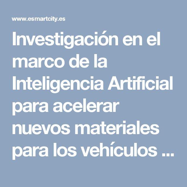 Investigación en el marco de la Inteligencia Artificial para acelerar nuevos materiales para los vehículos del futuro • ESMARTCITY