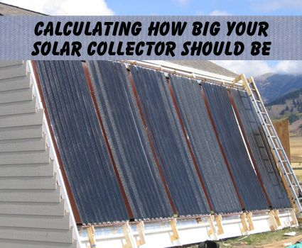 Calculating Just How Big Your Solar Collector Should Be
