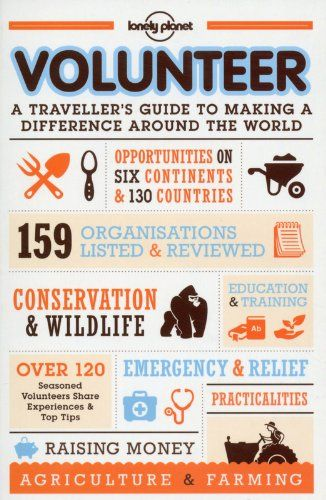 Volunteer: A traveller's guide to making a difference around the world (Lonely Planet Volunteer a Travellers Guide) by Lonely Planet