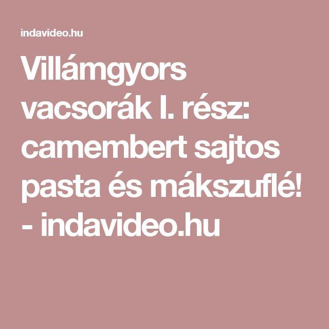 Villámgyors vacsorák I. rész: camembert sajtos pasta és mákszuflé! - indavideo.hu