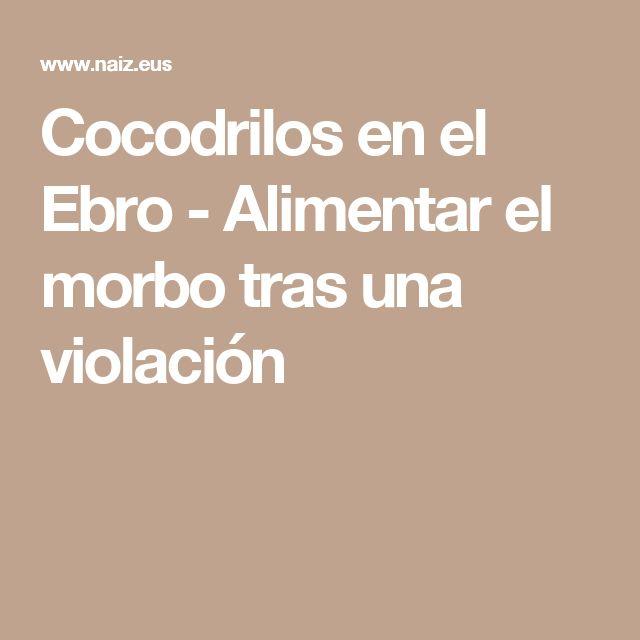 Cocodrilos en el Ebro - Alimentar el morbo tras una violación