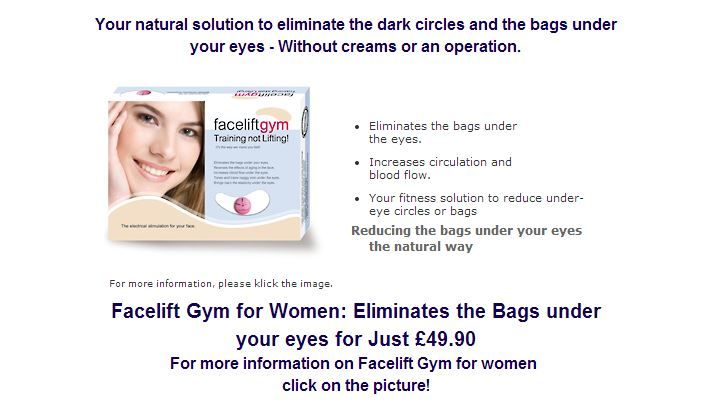 Click Here: http://beautyhealth4menwomen.com/FaceLiftGym.php      Facelift Gym for Women: Your natural solution to eliminate the dark circles and bags under your eyes - Without creams or an operation. Eliminates the Bags under your eyes. Increases circulation and  blood flow. Your fitness solution to reduce under-eye circles or bags. For more information: http://beautyhealth4menwomen.com/FaceLiftGym.php