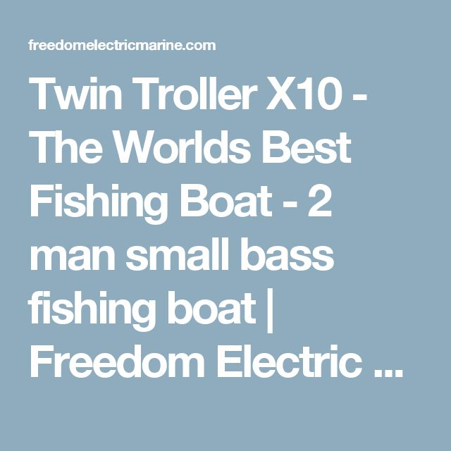 Twin Troller X10 - The Worlds Best Fishing Boat - 2 man small bass fishing boat | Freedom Electric Marine