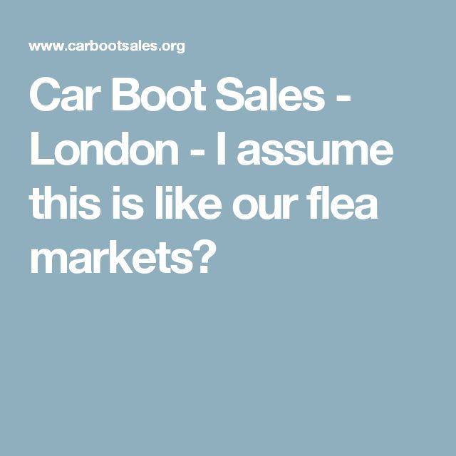 Car Boot Sales - London - I assume this is like our flea markets?