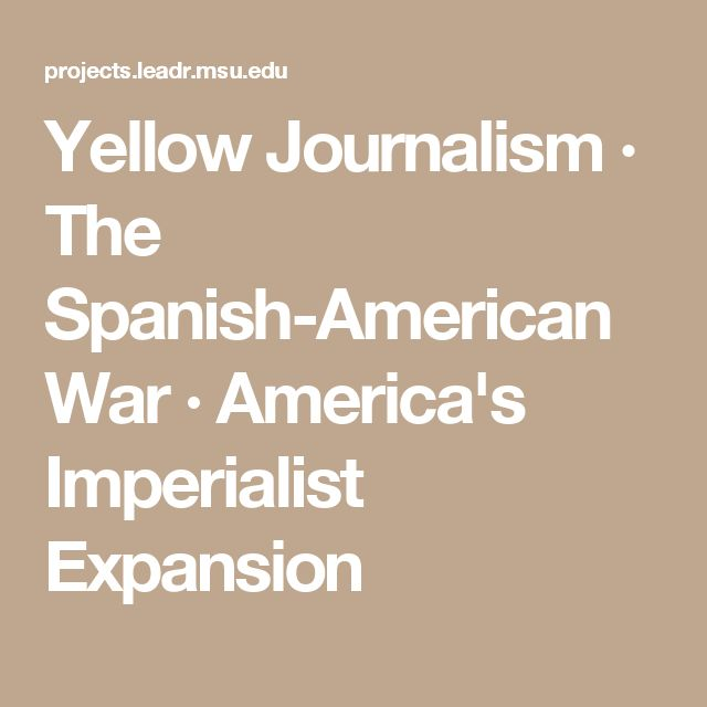 Yellow Journalism  · The Spanish-American War  · America's Imperialist Expansion