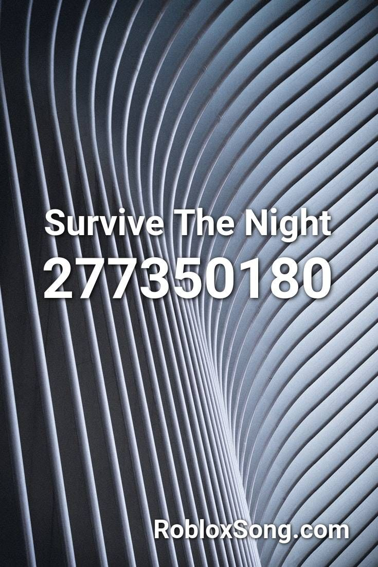 Survive The Night Roblox Id Roblox Music Codes In 2020 Roblox