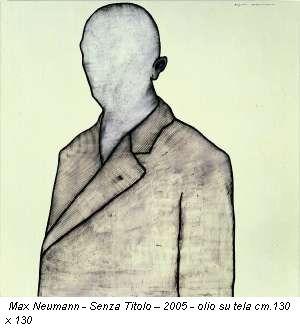 Max Neumann - Senza Titolo – 2005 - olio su tela cm.130 x 130