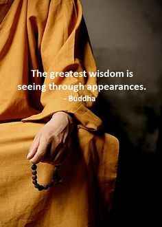 The greatest wisdom is seeing through appearances. So, so true! #strength #domesticviolence #Buddha