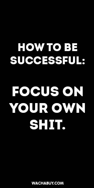 #inspiration #quote / HOW TO BE SUCCESSFUL:  FOCUS ON YOUR OWN SHIT.