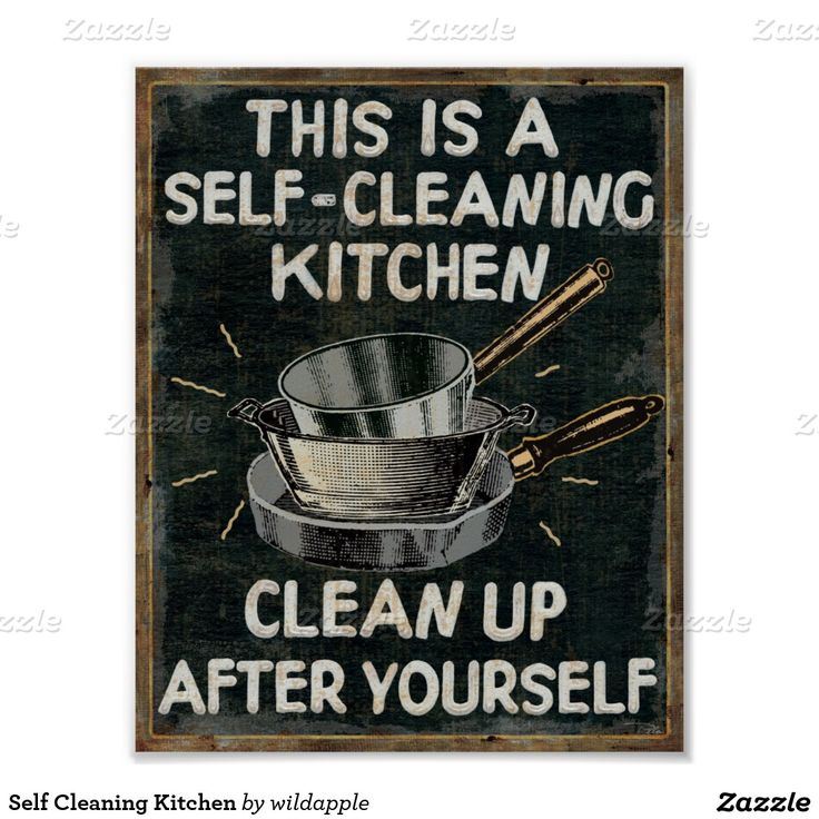 """Do you always come into a dirty kitchen? If you're tired of cleaning up after everybody in the house you need this fun kitchen quote poster which states: """"This is a self-cleaning kitchen. Clean up after yourself."""""""