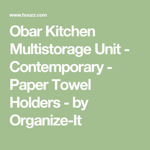 Obar Kitchen Multistorage Unit - Contemporary - Paper Towel Holders - by Organize-It