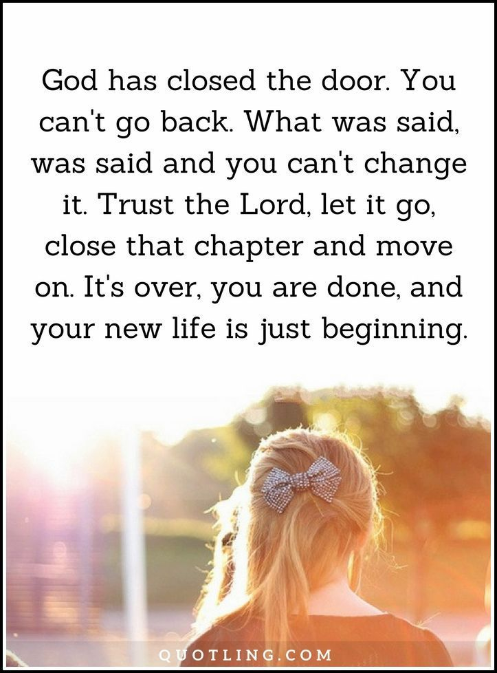 God Quotes God has closed the door. You can't go back.