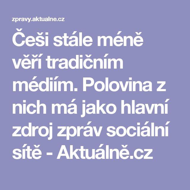 Češi stále méně věří tradičním médiím. Polovina z nich má jako hlavní zdroj zpráv sociální sítě - Aktuálně.cz