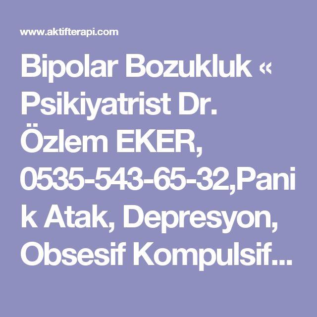 Bipolar Bozukluk «  Psikiyatrist Dr. Özlem EKER, 0535-543-65-32,Panik Atak, Depresyon, Obsesif Kompulsif Bozukluk, Psikiyatri Uzmanı, Psikoterapist, İzmir, Psikiyatri Doktoru, Vajinismus, Terapist,  Bilişsel Davranışçı, Psikolog, Psikolojik Destek