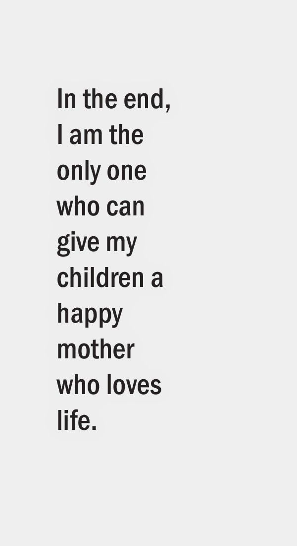 In the end, I am the only one who can give my children a happy mother who loves life