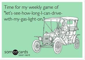 LOL this is me for sure, I just hate putting gas in the cars.