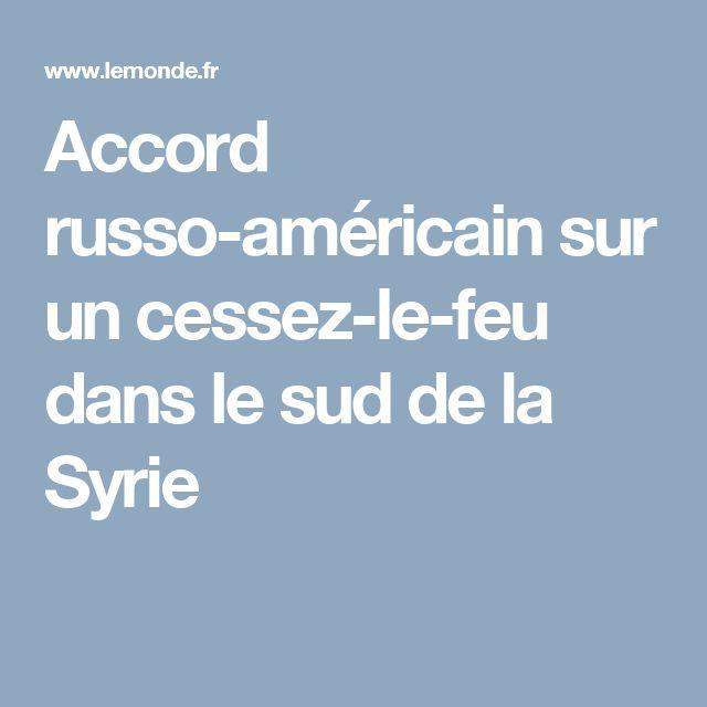 Accord russo-américain sur un cessez-le-feu dans le sud de la Syrie