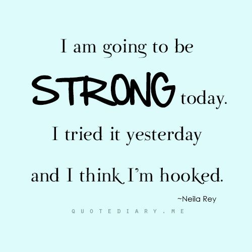 "Be Strong Inspirational Quotes: *""I Am Going To Be Strong Today. I Tried It Yesterday And"