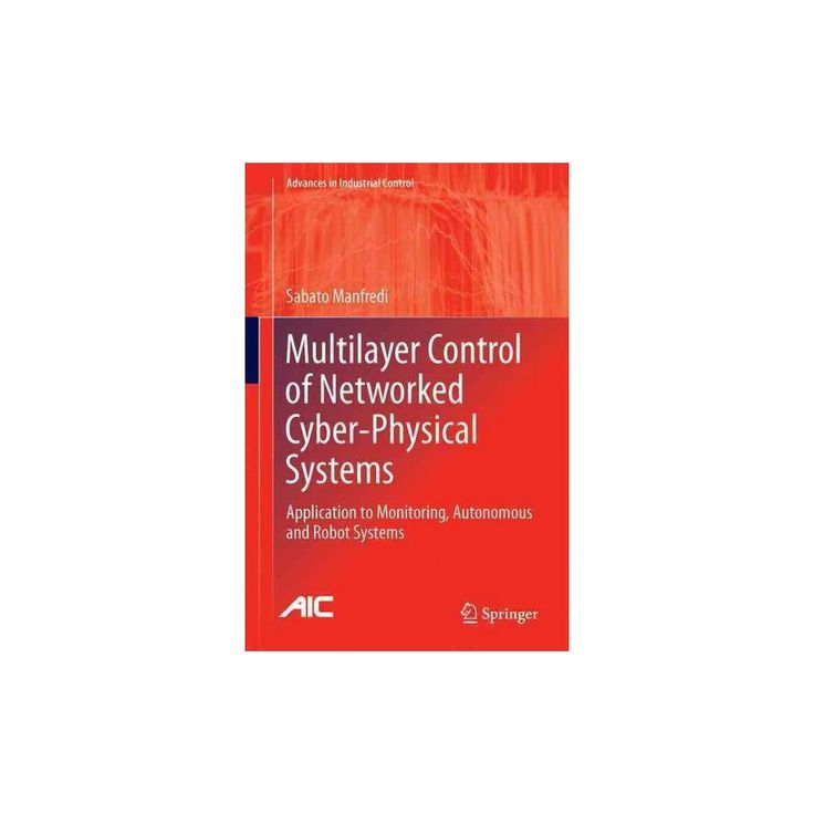 Multilayer Control of Networked Cyber-physical Systems : Application to Monitoring, Autonomous and Robot